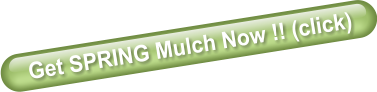 Get SPRING Mulch Now !! (click)
